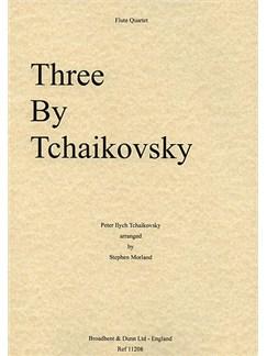 Pyotr Ilyich Tchaikovsky: Three By Tchaikovsky Books | Flute (Quartet)
