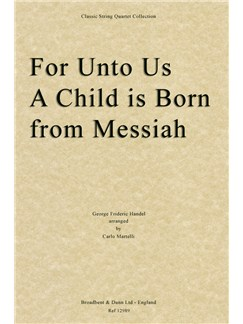 George Frideric Handel: For Unto Us A Child Is Born (Messiah) - String Quartet Score Books | String Quartet