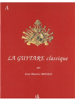Jean-Maurice Mourat: La Guitare Classique - Volume A Books | Classical Guitar