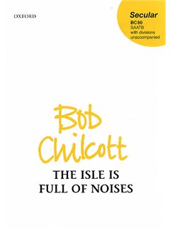 Bob Chilcott: The Isle Is Full Of Noises Books | SAATB