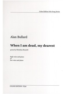 Alan Bullard/Christina Rossetti: When I Am Dead, My Dearest - (High Voice Or Low Voice/Piano) Books | High Voice, Low Voice, Piano Accompaniment