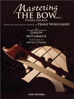 Gaelen McCormick/Franz Wohlfahrt: Mastering The Bow Part 1 - Studies For Bass Books | Double Bass