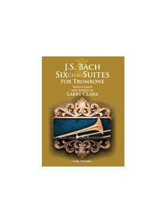 J.S. Bach: Six Cello Suites For Trombone (Arr. Larry Clark) Books | Trombone