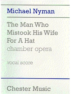 Michael Nyman: The Man Who Mistook His Wife For A Hat Chamber Opera (Vocal Score) Books | Chamber Opera