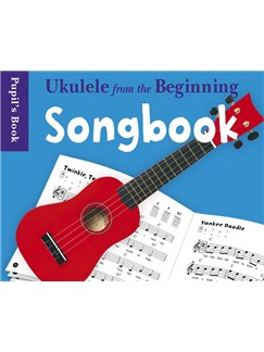 Ukulele From The Beginning: Songbook - Pupil's Book Books | Ukulele
