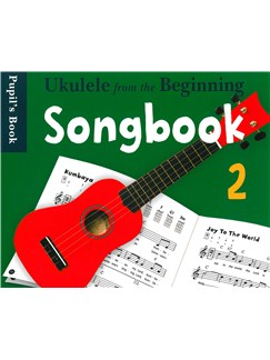 Ukulele From The Beginning: Songbook 2 - Pupil's Book Books | Ukulele