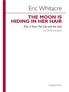 Eric Whitacre: The Moon Is Hiding In Her Hair (No.2 from The City and the Sea) Books | SATB, Piano Accompaniment