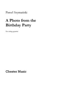Paweł Szymański – A Photo from the Birthday Party (Score/Parts) Books | String Quartet