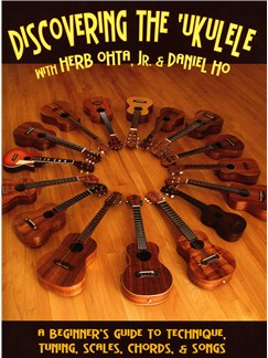 Herb Ohta, Jr./Daniel Ho: Discovering The Ukulele - A Beginner's Guide To Technique, Tuning, Scales And Chords Books | Ukulele
