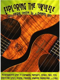 Herb Ohta, Jr./Daniel Ho: Exploring The 'Ukulele - Intermediate Guide To Technique, Chords And Hawaiian Turnarounds Books | Ukulele