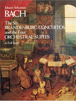 J.S. Bach: The Six Brandenburg Concertos And The Four Orchestral Suites (Full Score) Books | Orchestra