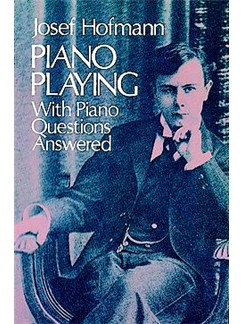 Josef Hofmann: Piano Playing - With Piano Questions Answered Books | Piano