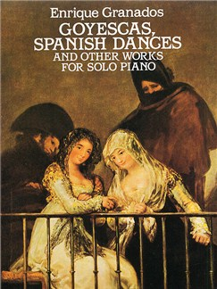 Enrique Granados: Goyescas, Spanish Dances And Other Works For Solo Piano Books | Piano