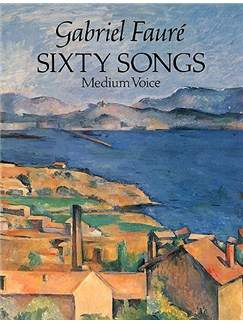 Gabriel Faure: Sixty Songs Books | Medium Voice, Piano