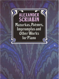 Alexander Scriabin: Mazurkas, Poemes, Impromptus And Other Pieces For Piano Books | Piano