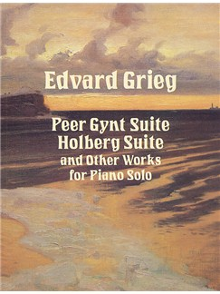 Edvard Grieg: Peer Gynt Suite, Holberg Suite And Other Works For Piano Books | Piano