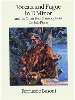 Ferruccio Busoni: Toccata And Fugue In D Minor And Other Bach Transcriptions For Solo Piano Books | Piano