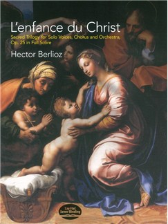 Hector Berlioz: L'enfance Du Christ, Sacred Trilogy For Solo Voices, Chorus And Orchestra, Op.25 (Full Score) Books | SATB, Orchestra
