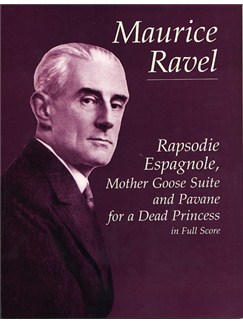 Maurice Ravel: Rapsodie Espagnole, Mother Goose Suite And Pavane For A Dead Princess (Full Score) Books | Orchestral