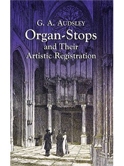 G.A. Audsley: Organ-Stops And Their Artistic Registration Books | Organ