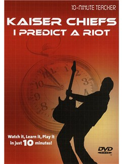 10-Minute Teacher: Kaiser Chiefs - I Predict A Riot DVDs / Videos | Guitar