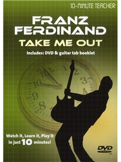10-Minute Teacher: Franz Ferdinand - Take Me Out DVDs / Videos | Guitar Tab