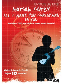 10-Minute Uke Tutor: Mariah Carey - All I Want For Christmas Is You DVDs / Videos | Ukulele