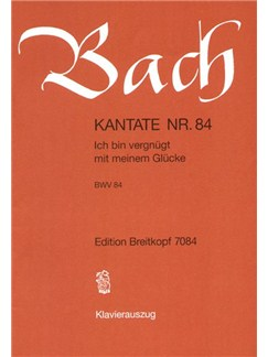 Johann Sebastian Bach: Kantate 84 Ich Bin Vergnügt Mit Meinem Glücke Books | SATB, Piano, Choral
