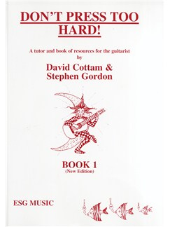 David Cottam/Stephen Gordon: Don't Press Too Hard! - Book 1 Books | Classical Guitar