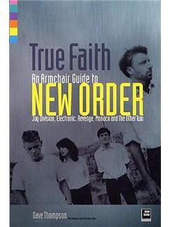 True Faith: An Armchair Guide To New Order Books |
