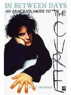 In Between Days: An Armchair Guide To The Cure Books |