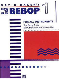 David Baker: How To Play Bebop Volume 1 Books | All Instruments