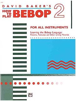 David Baker: How To Play Bebop Volume 2 Books | All Instruments
