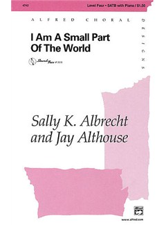 Jay Althouse/Sally Albrecht: I Am A Small Part Of The World (SATB/Piano) Books | SATB, Piano Accompaniment