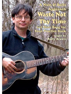 Rolly Brown: A Nuts & Bolts Approach - Waste Not Thy Time DVDs / Videos | Guitar