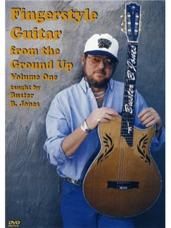 Buster B. Jones: Fingerstyle Guitar From The Ground Up Volume 1 DVDs / Videos | Guitar