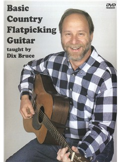 Dix Bruce: Basic Country Flatpicking Guitar DVDs / Videos | Guitar