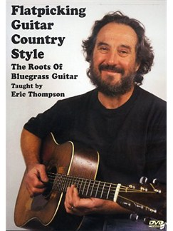 Eric Thompson: Flatpicking Guitar Country Style - The Roots Of Bluegrass Guitar DVDs / Videos | Guitar
