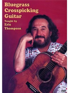 Eric Thompson: Bluegrass Crosspicking Guitar DVDs / Videos | Guitar