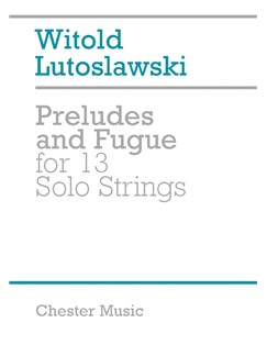 Witold Lutoslawski: Preludes And Fugue For 13 Solo Strings Books | Violin (7), Viola (3), Cello (2), Double Bass