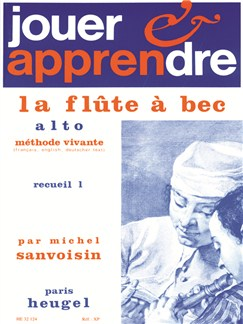 Michel Sanvoisin: Play And Learn The Alto Recorder (Volume 1) Livre | Flûte à Bec Descant