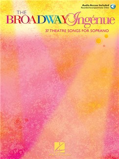 The Broadway Ingénue - 37 Theatre Songs For Soprano (Book/online Audio) Audio Digital y Libro | Soprano, Acompañamiento de Piano