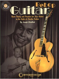 Bebop Guitar - Basic Theory And Practice For Jazz Guitar In The Style Of Charlie Parker Books and CDs | Guitar