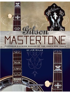 Jim Mills: Gibson Mastertone - Flathead 5 String Banjos Of The 1930s And 1940s Books | Banjo