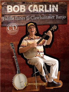 Bob Carlin: Fiddle Tunes For Clawhammer Banjo Books and CDs | Banjo Tab