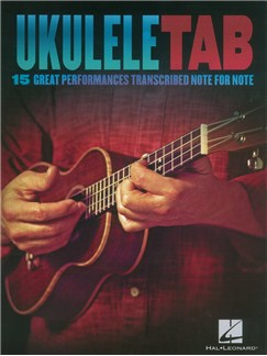 Ukulele Tab: 15 Great Performances Transcribed Note For Note Books | Ukulele