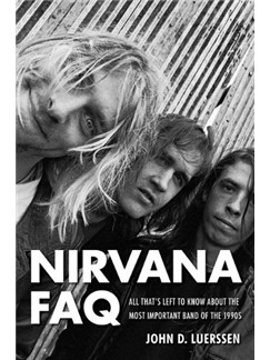 Nirvana FAQ: All That's Left To Know About The Most Important Band Of The 1990s Books |