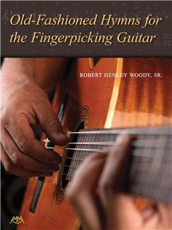 Robert Henley Woody: Old-Fashioned Hymns For The Fingerpicking Guitar Books | Guitar