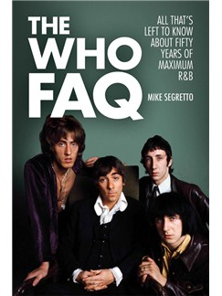 The Who FAQ: All That's Left To Know About Fifty Years Of Maximum R&B Books |