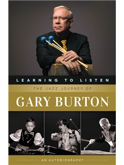 Learning To Listen: The Jazz Journey Of Gary Burton Books |